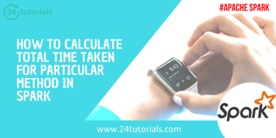 how-to-calculate -total-time-taken-for-method-in spark-24tutorials