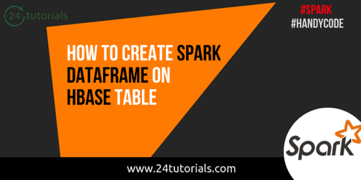 How to create Spark Dataframe on HBase table[Code Snippets] - 24