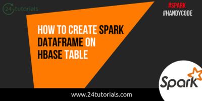 how-to-create-spark-dataframe-on-hbase-table-24tutorials